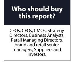Who should buy this report%3F CEOs%2C CFOs%2C CMOs%2C Strategy Directors%2C Business Analysts%2C Retail Managing Directors%2C brand and retail senior managers%2C Suppliers and Investors.